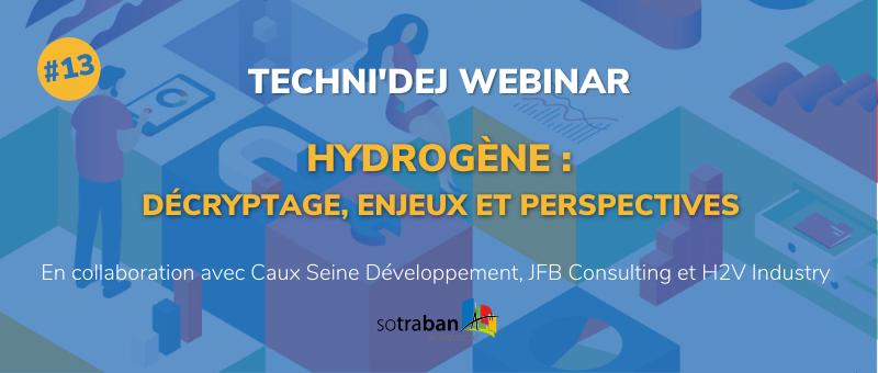 [Techni'Dej Webinar] 16/03 - L'hydrogène : décryptage, enjeux et perspectives